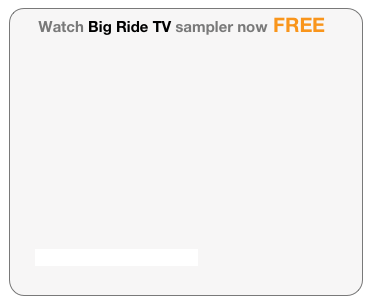 Watch Big Ride TV sampler now FREE